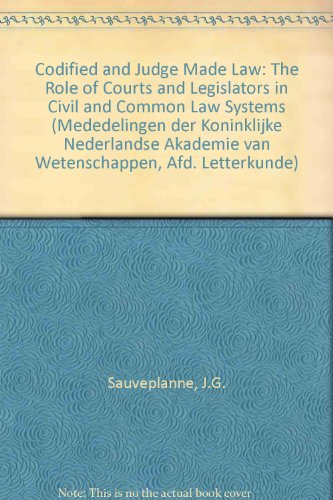 Codified and Judge Made Law : the role of courts and legislators in civil and common law systems.: ...