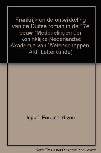 Frankrijk en de ontwikkeling van de Duitse roman in de 17e eeuw.: Ingen, F.J. van.