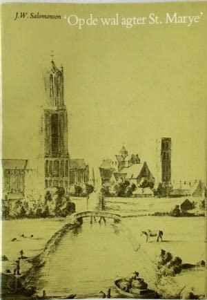 Op de wal agter St. Marye' : topografische aantekeningen bij een onbekend schilderijtje van ...