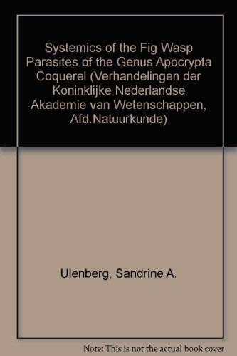 "The Systematics of the Fig Wasp Parasites of the Genus ""Apocrypta"" Coquerel.: Ulenberg, ..."