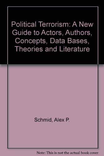 9780444856593: Political Terrorism: A New Guide to Actors, Authors, Concepts, Data Bases, Theories and Literature
