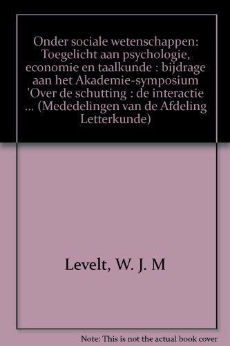 Onder sociale wetenschappen :toegelicht aan psychologie, economie en taalkunde.: Levelt, Willem J.M...