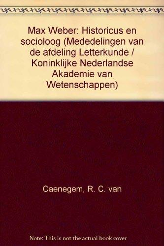 Max Weber : historicus en socioloog.: Caenegem, Raoul C.