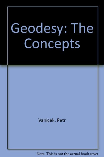 9780444861498: Geodesy: The Concepts