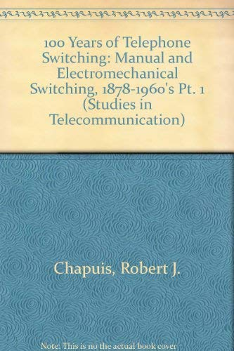 9780444862891: 100 Years of Telephone Switching (1878-1978: Part 1: Manual and Electromechanical Switching) (Pt. 1)