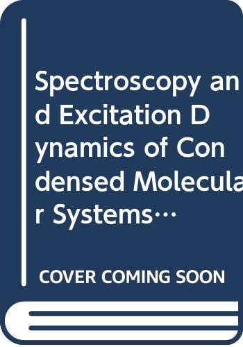 9780444863133: Spectroscopy and Excitation Dynamics of Condensed Molecular Systems (Modern Problems in Condensed Matter Sciences)