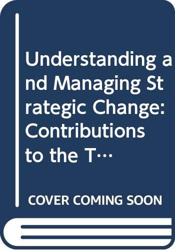 9780444864055: Understanding and Managing Strategic Change: Contributions to the Theory and Practice of General Management - Dedicated to the Late Jan Joele, a Practitioner and Scholar