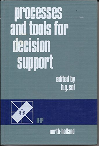 Processes and Tools for Decision Support: Henk G Sol (Editor)