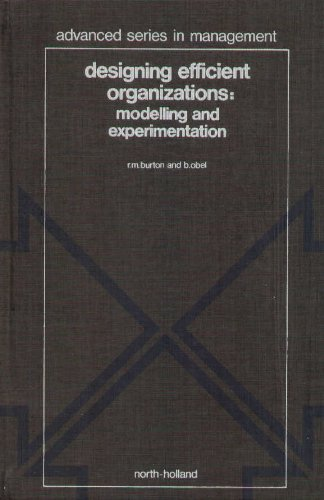 Designing Efficient Organizations: Modelling and Experimentation (Advanced Series in Management): ...