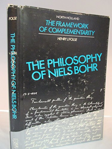 The Philosophy of Niels Bohr: The Framework of Complementarity (North-Holland Personal Library)