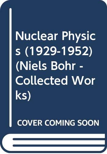 9780444869296: Collected Works: Nuclear Physics, 1929-52 v.9: Nuclear Physics, 1929-52 Vol 9 (Niels Bohr - Collected Works)