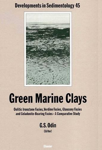 9780444871206: Green Marine Clays: Oolitic Ironstone Facies, Verdine Facies, Glaucony Facies and Celadonite-Bearing Rock Facies - A Comparative Study (Developments in Sedimentology)