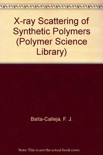 X Ray Scattering of Synthetic Polymers (Polymer Science Library 8): Balta-Calleja, F. J., Vonk, C. ...