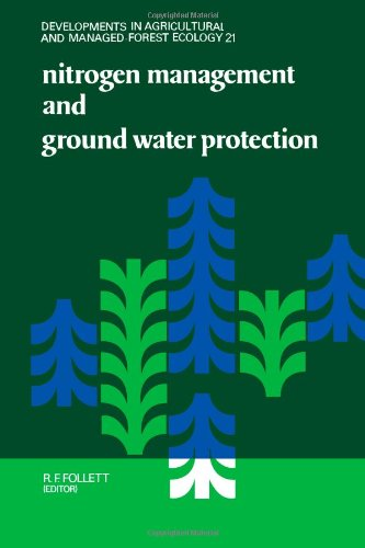 9780444873934: Nitrogen Management and Ground Water Protection (DEVELOPMENTS IN AGRICULTURAL AND MANAGED-FOREST ECOLOGY)