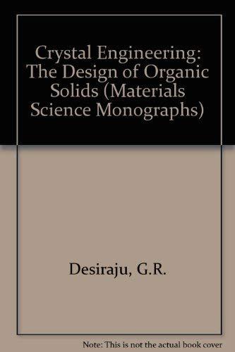 Crystal Engineering: The Design of Organic Solids: Desiraju, G.R.