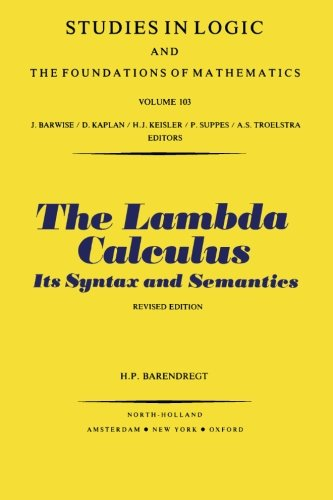 The Lambda Calculus, Its Syntax and Semantics: Barendregt, H.P.