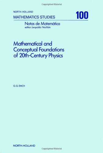 9780444875853: Mathematical and Conceptual Foundations of 20th Century Physics (North-holland Mathematical Library)