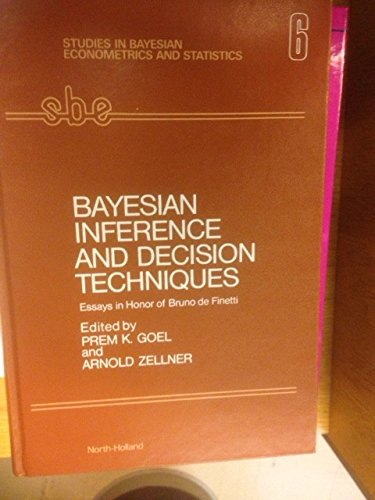 9780444877123: Bayesian Inference and Decision Techniques: Essays in Honor of Bruno De Finetti (Studies in Bayesian Econometrics and Statistics, Vol 6)