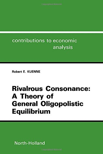 Rivalrous Consonance Theory Of General Oligopolistic Equilibrium Kuenne Robert E