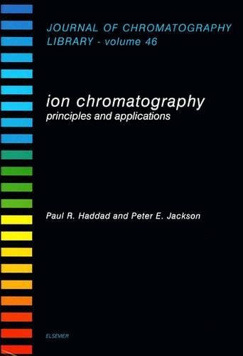 Ion Chromatography, First Edition: Principles and Applications: Haddad, P.R., Jackson,