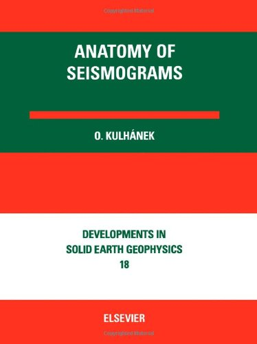 9780444883759: Anatomy of Seismograms: For the IASPEI/Unesco Working Group on Manual of Seismogram Interpretation (Developments in Solid Earth Geophysics)
