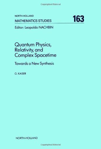 9780444884657: Quantum Physics, Relativity, and Complex Spacetime: Towards a New Synthesis (North-Holland Mathematics Studies)