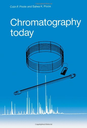 Chromatography Today by Colin F Poole and: Colin F. Poole