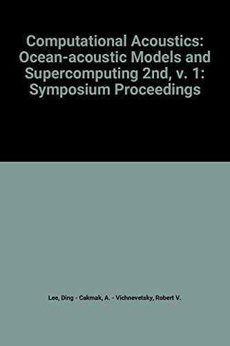 9780444887207: Computational Acoustics: Ocean-acoustic Models and Supercomputing 2nd, v. 1: Symposium Proceedings