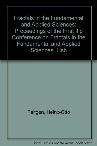 9780444887573: Fractals in the Fundamental and Applied Sciences: Proceedings of the First Ifip Conference on Fractals in the Fundamental and Applied Sciences, Lisb