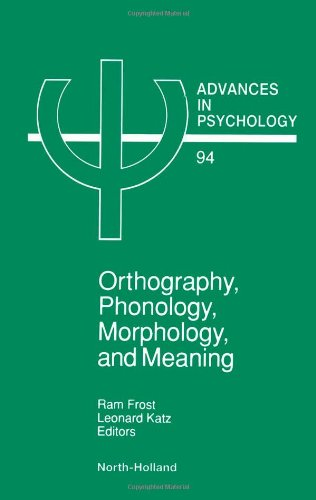 Orthography, Phonology, Morphology and Meaning: Frost, Ram; Katz, Leonard (editors)