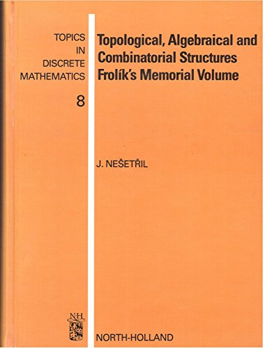 9780444892362: Topological, Algebraical and Combinatorial Structures: Frolik's Memorial Volume (Topics in Discrete Mathematics)