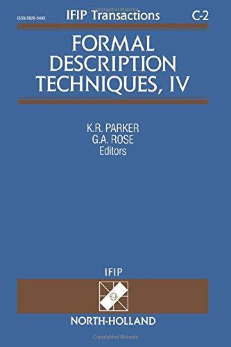Formal Description Techniques, IV. IFIP Transactions C: Communication Systems, C-2: K.R. Parker , ...