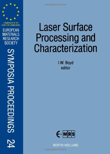 9780444894199: Laser Surface Processing and Characterization: Proceedings of Symposium E on Laser Surface Processing and Characterization of the 1991 E-Mrs Spring ... Research Society Symposia Proceedings)
