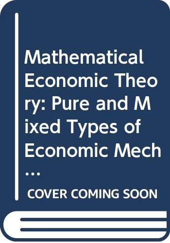 9780444894434: Mathematical Economic Theory: Pure and Mixed Types of Economic Mechanisms (Advanced Textbooks in Economics)