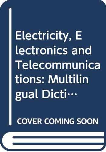 9780444895103: Electricity, Electronics and Telecommunications: Multilingual Dictionary : English-French-Russian-German-Spanish-Dutch-Italian Swedish-Polish/Electr
