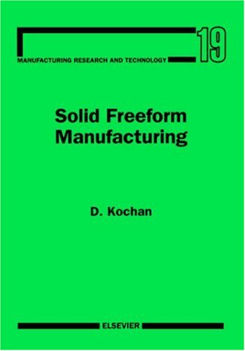 Solid Freeform Manufacturing: Advanced Rapid Prototyping: D. Kochan