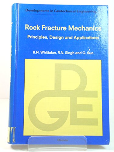 Rock Fracture Mechanics: Principles, Design and Applications (Developments in Geotechnical ...