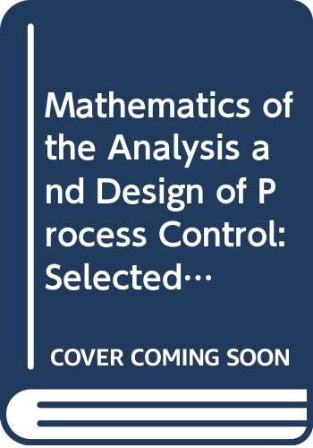 Stock image for Mathematics of the Analysis and Design of Process Control : Selected and Revised Papers from the IMACS 13th World Congress, Dublin, Ireland, July 1991, and the IMACS Conference on Modeling and Control of Technological Systems, Lille, France, May 1991 for sale by Better World Books