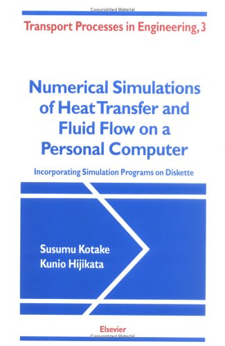 9780444898111: Numerical Simulations of Heat Transfer and Fluid Flow on a Personal Computer, Volume 3: Incorporating Simulation Programs on Diskette (Transport Processes in Engineering)