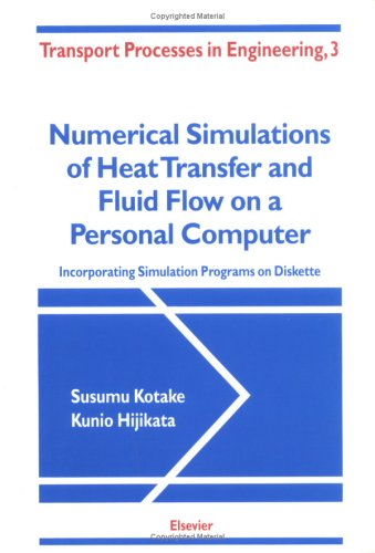 9780444898128: Numerical Simulations of Heat Transfer and Fluid Flow on a Personal Computer: Incorporating Simulation Programs on Diskette (Transport Processes in Engineering)