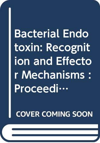 9780444898142: Bacterial Endotoxin: Recognition and Effector Mechanisms : Proceedings of the 2nd Congress of the International Endotoxin Society, Vienna, 17-20 Aug (International Congress Series)