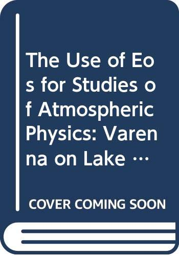 9780444898968: The Use of Eos for Studies of Atmospheric Physics: Varenna on Lake Como, Villa Monastero, 26 June- 6 July 1990 (Proceedings of the International School of Physics) (English and Italian Edition)