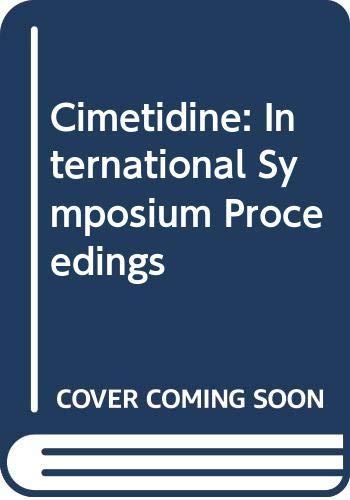 9780444900487: Cimetidine: Proceedings of an International Symposium on Histamine H2-Receptor Antagonists, 10th-11th November, 1977, Göttingen, Federal Republic of Germany (International congress series)