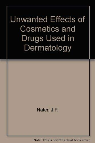 Unwanted Effects of Cosmetics and Drugs Used in Dermatology (9780444902658) by J. P. Nater; etc.