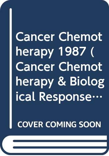 9780444904850: Cancer Chemotherapy 1987 (Cancer Chemotherapy & Biological Response Modifiers) Cancer Chemotherapy 1987 (Cancer Chemotherapy & Biological Response Modifiers) Annual #9