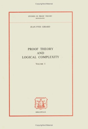 9780444987150: 1: Proof Theory and Logical Complexity : Volume I (STUDIES IN PROOF THEORY)