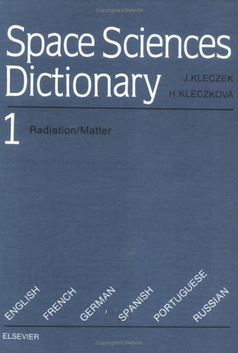 9780444988720: Space Sciences Dictionary: Radiation/Matter v.1: Radiation/Matter Vol 1 (Kleczek, Josip//Space Sciences Dictionary)