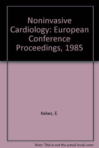 Noninvasive Cardiology: European Conference Proceedings, 1985: Kekes, E., et al