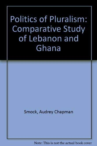 9780444990082: Politics of Pluralism: Comparative Study of Lebanon and Ghana