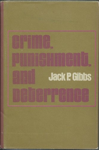 Crime, Punishment, and Deterrence: Gibbs, Jack P.